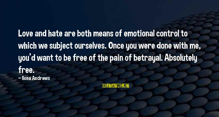 Once You Love Sayings By Ilona Andrews: Love and hate are both means of emotional control to which we subject ourselves. Once