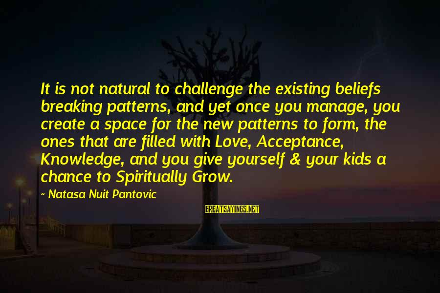 Once You Love Sayings By Natasa Nuit Pantovic: It is not natural to challenge the existing beliefs breaking patterns, and yet once you