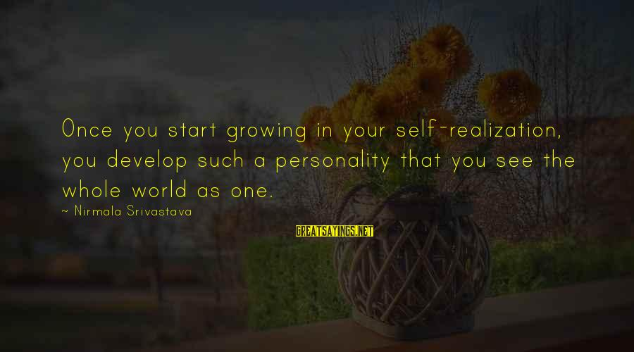 Once You Love Sayings By Nirmala Srivastava: Once you start growing in your self-realization, you develop such a personality that you see