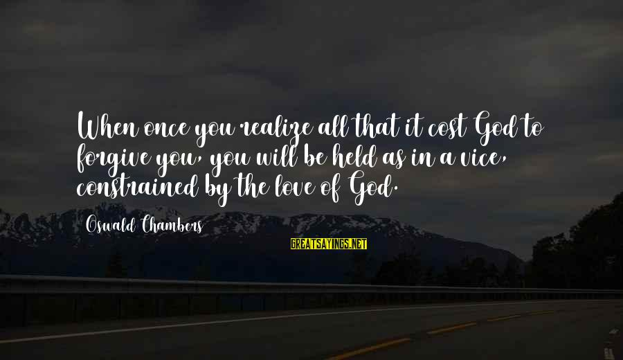 Once You Love Sayings By Oswald Chambers: When once you realize all that it cost God to forgive you, you will be