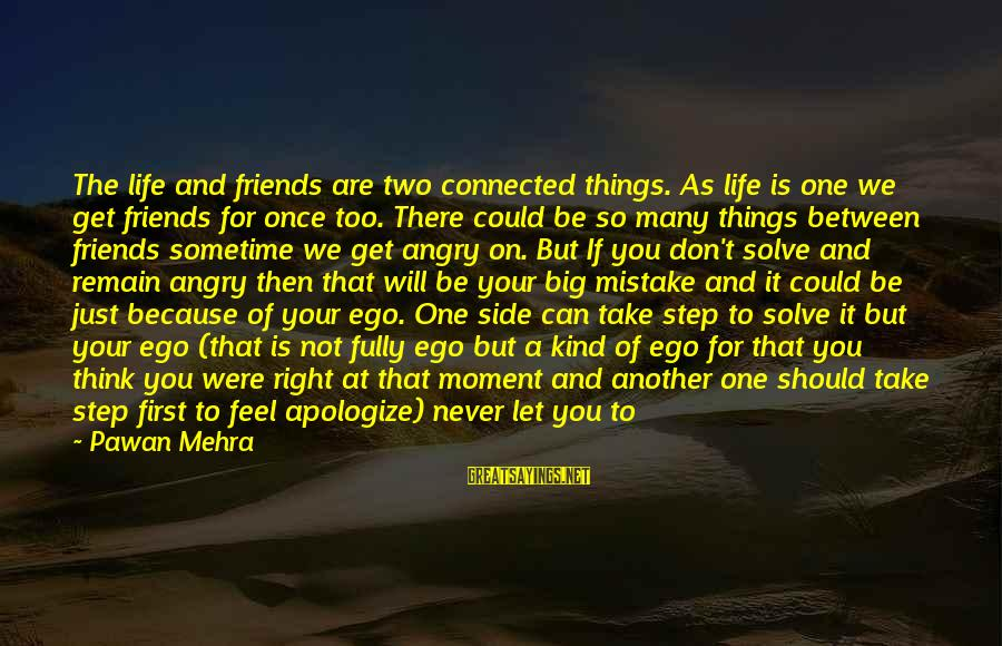 Once You Love Sayings By Pawan Mehra: The life and friends are two connected things. As life is one we get friends