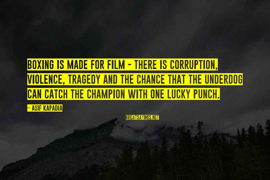 One Chance Sayings By Asif Kapadia: Boxing is made for film - there is corruption, violence, tragedy and the chance that