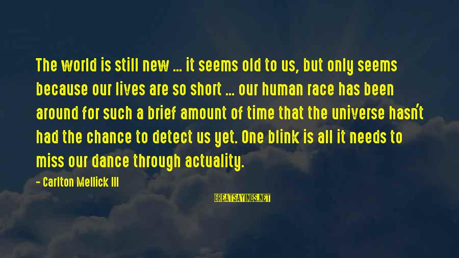 One Chance Sayings By Carlton Mellick III: The world is still new ... it seems old to us, but only seems because