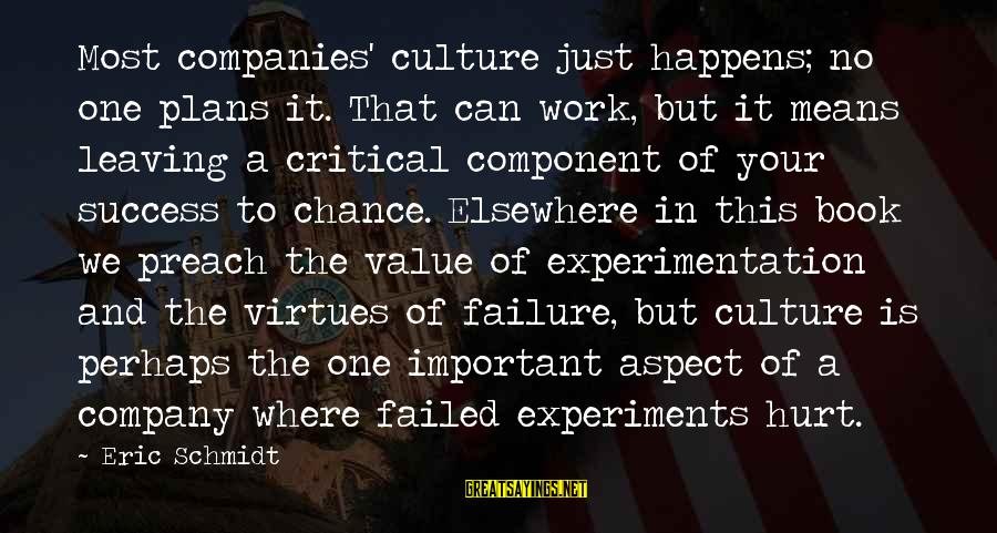 One Chance Sayings By Eric Schmidt: Most companies' culture just happens; no one plans it. That can work, but it means