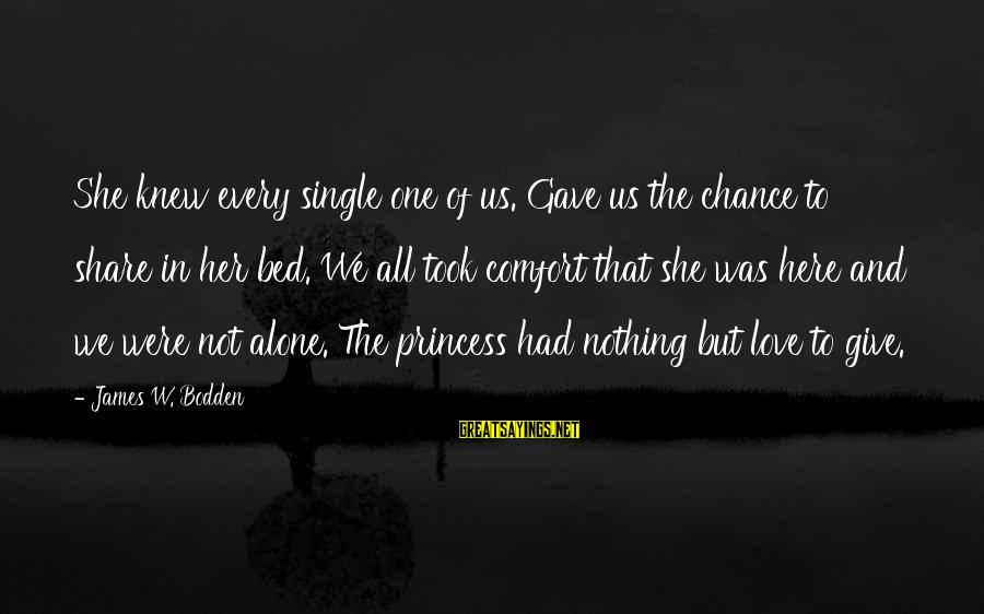 One Chance Sayings By James W. Bodden: She knew every single one of us. Gave us the chance to share in her