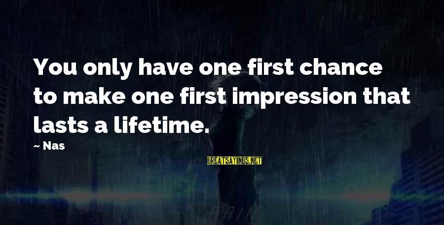 One Chance Sayings By Nas: You only have one first chance to make one first impression that lasts a lifetime.