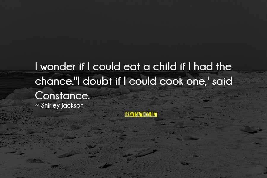 One Chance Sayings By Shirley Jackson: I wonder if I could eat a child if I had the chance.''I doubt if