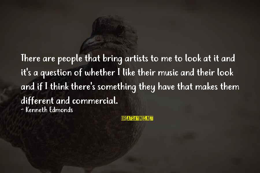 One Eyed Willie Sayings By Kenneth Edmonds: There are people that bring artists to me to look at it and it's a
