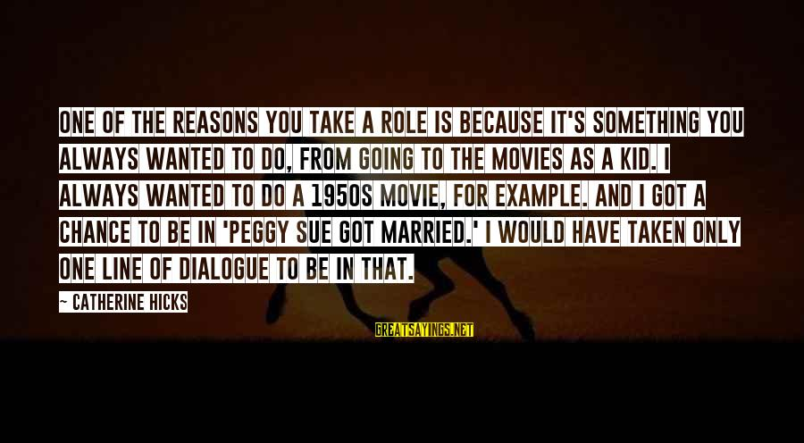 One More Chance Movie Sayings By Catherine Hicks: One of the reasons you take a role is because it's something you always wanted