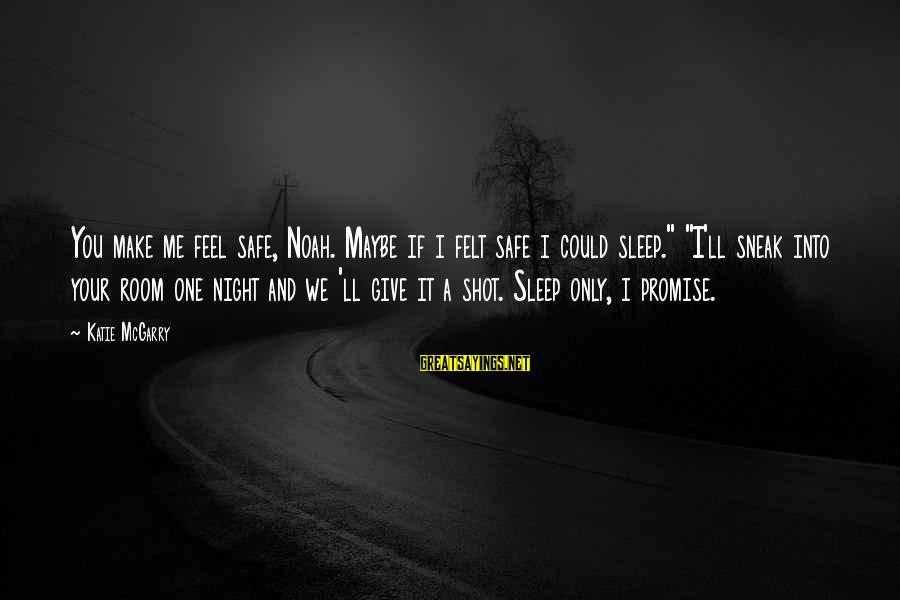 """One More Night Without You Sayings By Katie McGarry: You make me feel safe, Noah. Maybe if i felt safe i could sleep."""" """"I'll"""