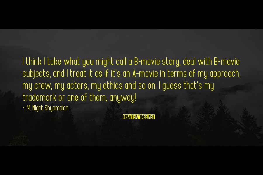 One More Night Without You Sayings By M. Night Shyamalan: I think I take what you might call a B-movie story, deal with B-movie subjects,