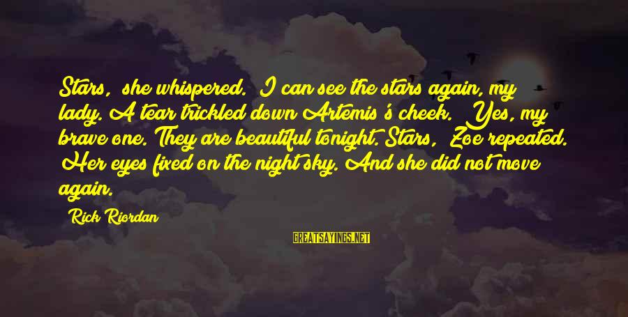 """One More Night Without You Sayings By Rick Riordan: Stars,"""" she whispered. """"I can see the stars again, my lady.""""A tear trickled down Artemis's"""
