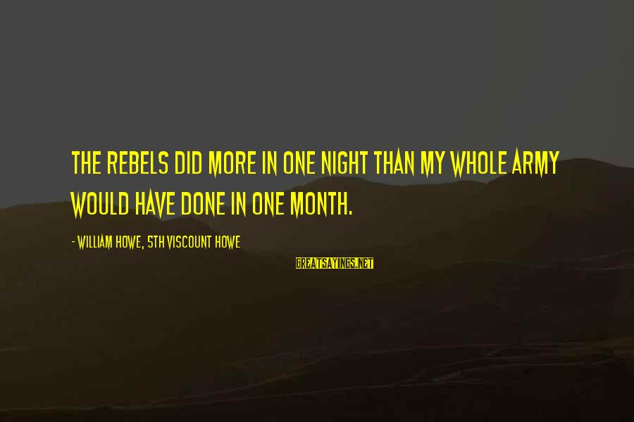 One More Night Without You Sayings By William Howe, 5th Viscount Howe: The rebels did more in one night than my whole army would have done in
