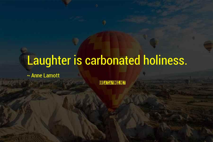 One More Pallbearer Sayings By Anne Lamott: Laughter is carbonated holiness.