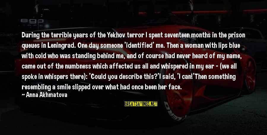 One Name Sayings By Anna Akhmatova: During the terrible years of the Yekhov terror I spent seventeen months in the prison