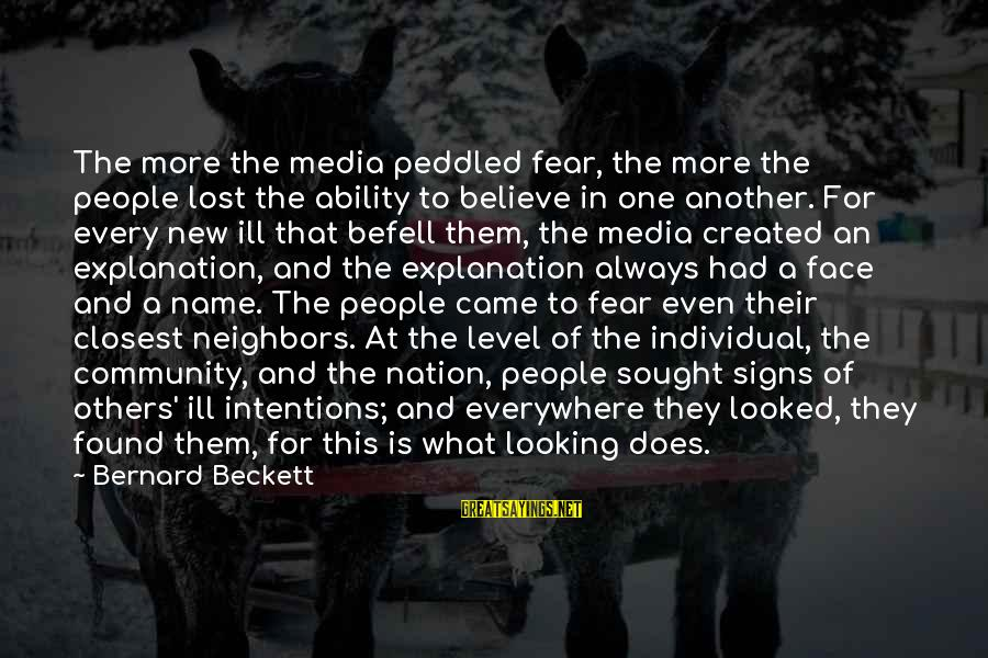 One Name Sayings By Bernard Beckett: The more the media peddled fear, the more the people lost the ability to believe