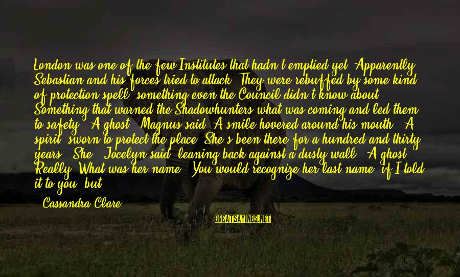 One Name Sayings By Cassandra Clare: London was one of the few Institutes that hadn't emptied yet. Apparently Sebastian and his