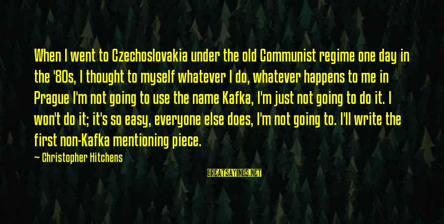 One Name Sayings By Christopher Hitchens: When I went to Czechoslovakia under the old Communist regime one day in the '80s,