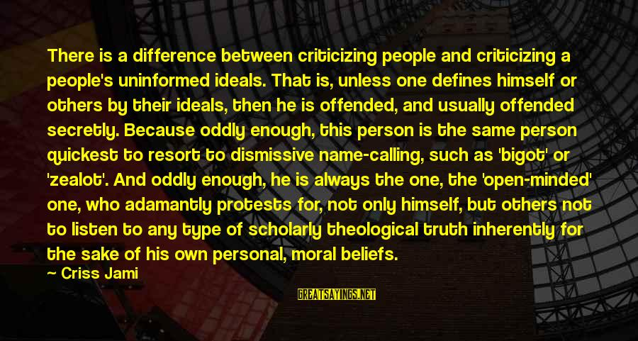 One Name Sayings By Criss Jami: There is a difference between criticizing people and criticizing a people's uninformed ideals. That is,