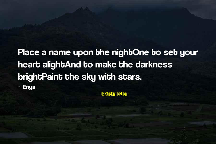 One Name Sayings By Enya: Place a name upon the nightOne to set your heart alightAnd to make the darkness