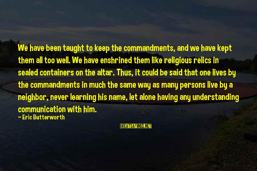 One Name Sayings By Eric Butterworth: We have been taught to keep the commandments, and we have kept them all too