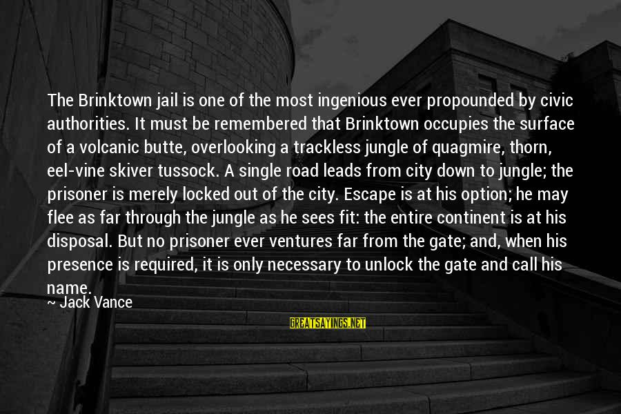 One Name Sayings By Jack Vance: The Brinktown jail is one of the most ingenious ever propounded by civic authorities. It