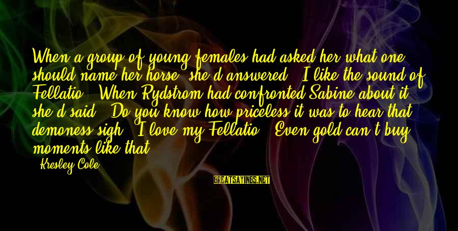 One Name Sayings By Kresley Cole: When a group of young females had asked her what one should name her horse,