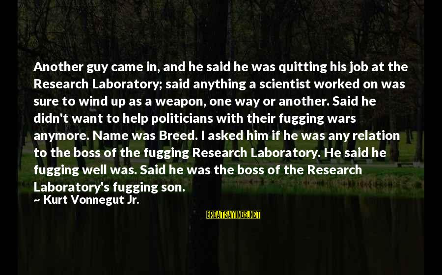 One Name Sayings By Kurt Vonnegut Jr.: Another guy came in, and he said he was quitting his job at the Research