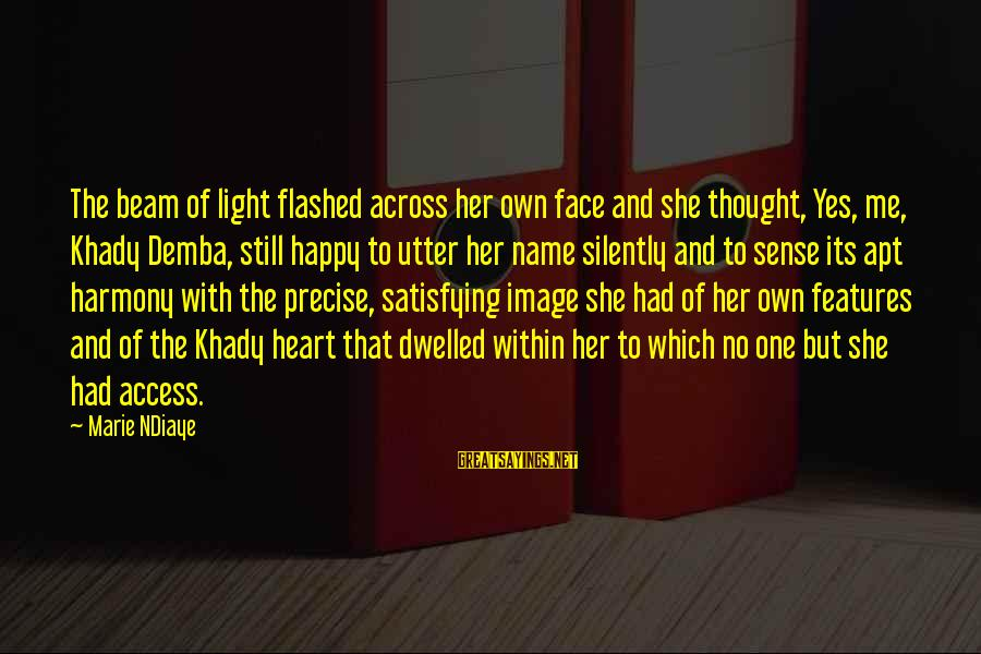One Name Sayings By Marie NDiaye: The beam of light flashed across her own face and she thought, Yes, me, Khady