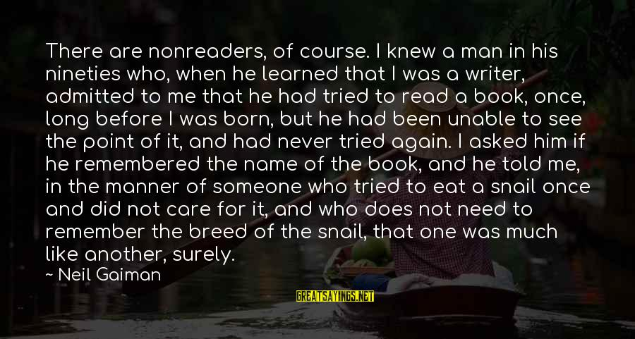 One Name Sayings By Neil Gaiman: There are nonreaders, of course. I knew a man in his nineties who, when he