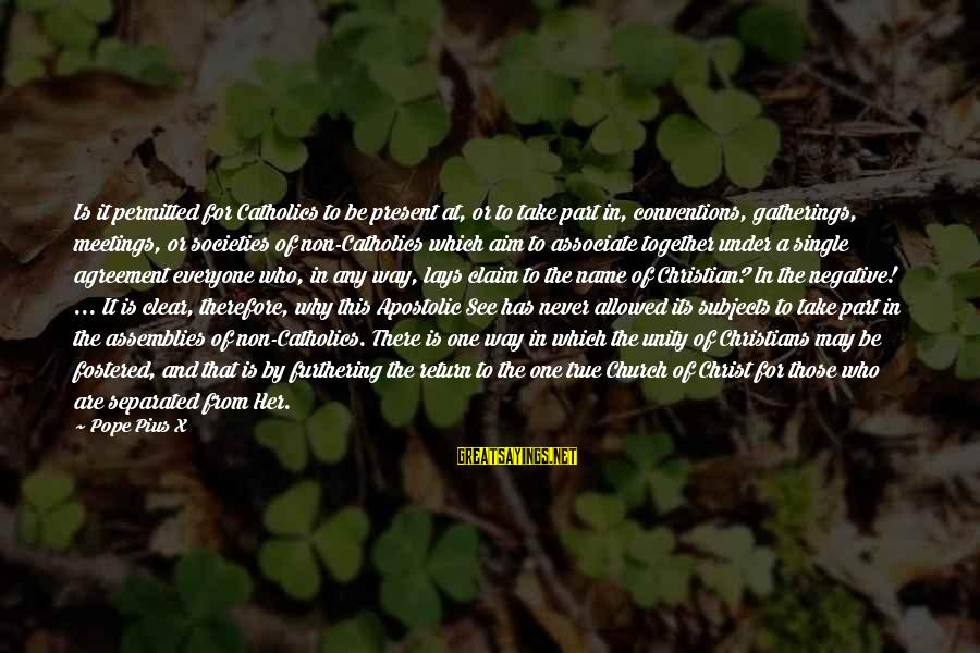 One Name Sayings By Pope Pius X: Is it permitted for Catholics to be present at, or to take part in, conventions,