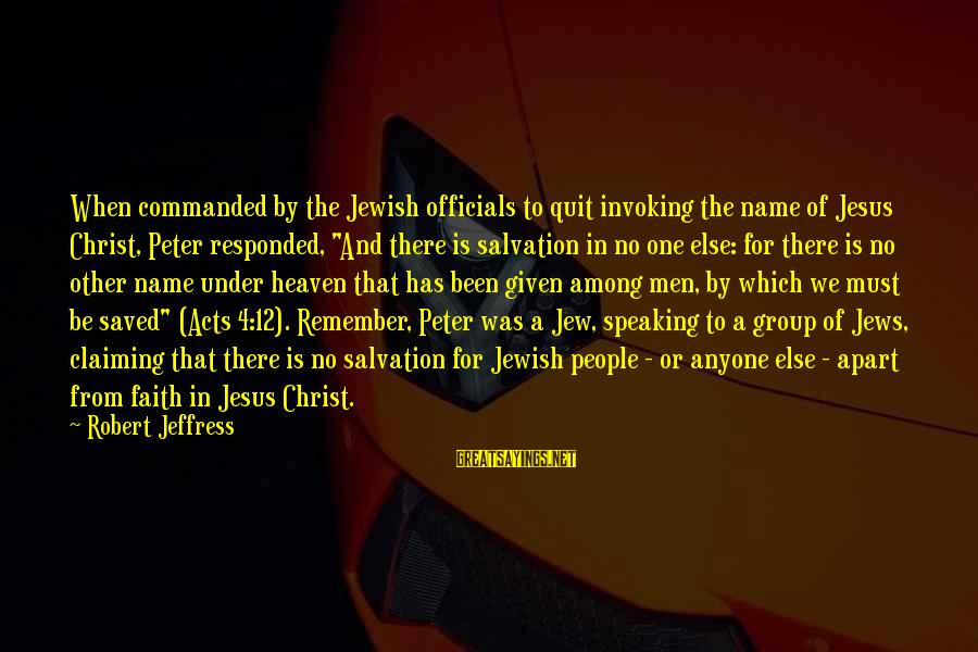 One Name Sayings By Robert Jeffress: When commanded by the Jewish officials to quit invoking the name of Jesus Christ, Peter