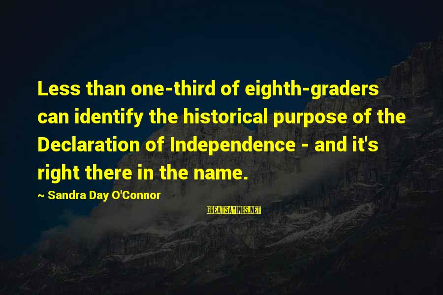 One Name Sayings By Sandra Day O'Connor: Less than one-third of eighth-graders can identify the historical purpose of the Declaration of Independence