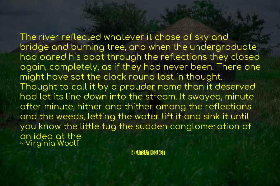 One Name Sayings By Virginia Woolf: The river reflected whatever it chose of sky and bridge and burning tree, and when