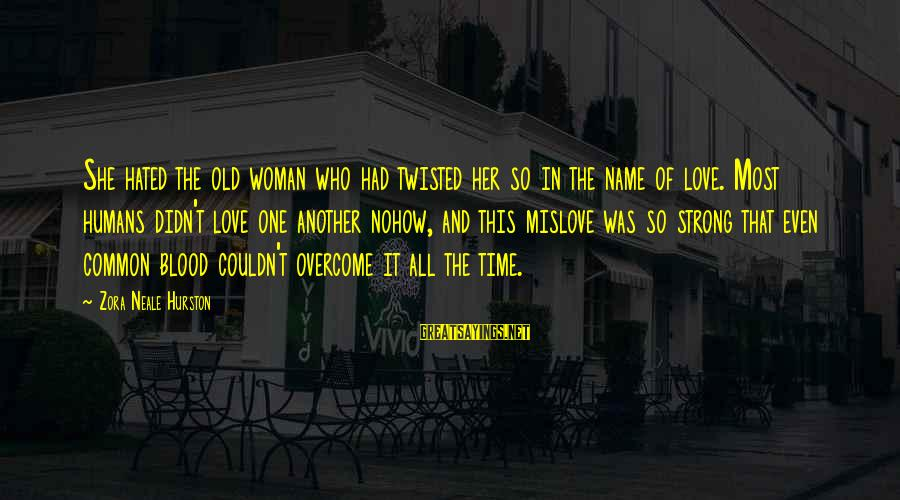 One Name Sayings By Zora Neale Hurston: She hated the old woman who had twisted her so in the name of love.