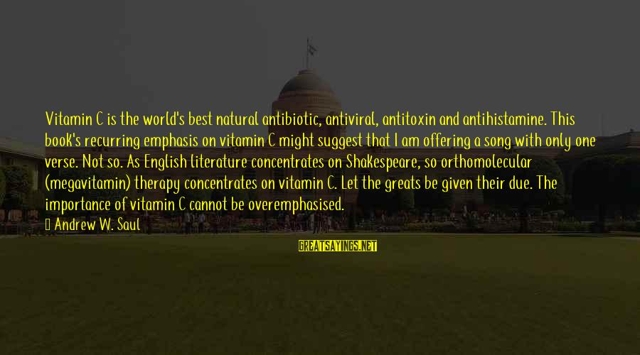 One Of Shakespeare's Best Sayings By Andrew W. Saul: Vitamin C is the world's best natural antibiotic, antiviral, antitoxin and antihistamine. This book's recurring