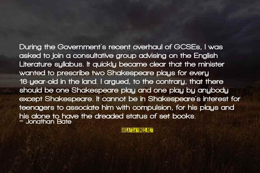One Of Shakespeare's Best Sayings By Jonathan Bate: During the Government's recent overhaul of GCSEs, I was asked to join a consultative group