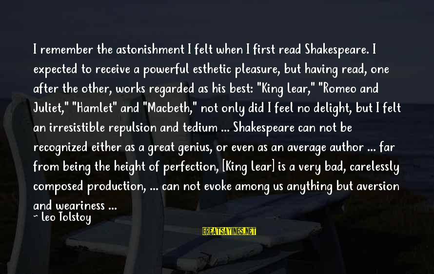 One Of Shakespeare's Best Sayings By Leo Tolstoy: I remember the astonishment I felt when I first read Shakespeare. I expected to receive
