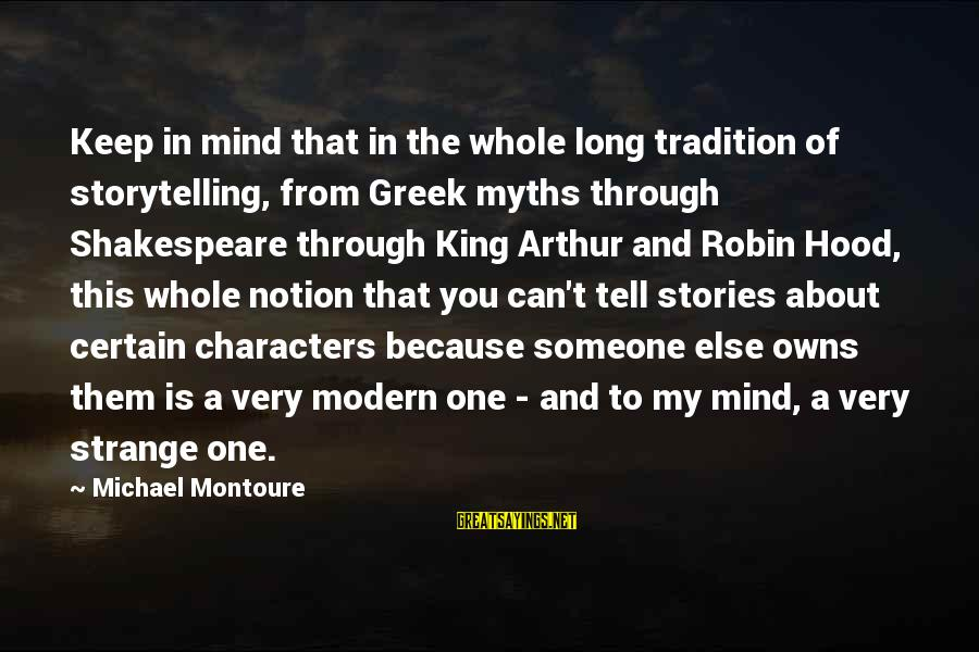 One Of Shakespeare's Best Sayings By Michael Montoure: Keep in mind that in the whole long tradition of storytelling, from Greek myths through