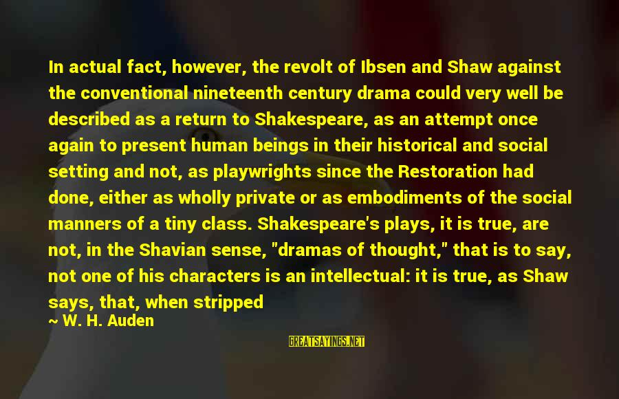 One Of Shakespeare's Best Sayings By W. H. Auden: In actual fact, however, the revolt of Ibsen and Shaw against the conventional nineteenth century