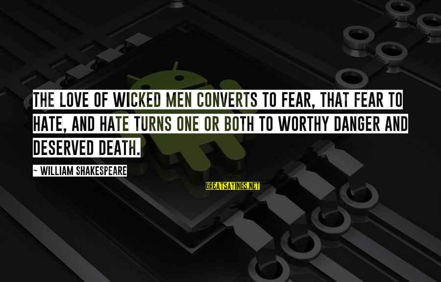 One Of Shakespeare's Best Sayings By William Shakespeare: The love of wicked men converts to fear, that fear to hate, and hate turns