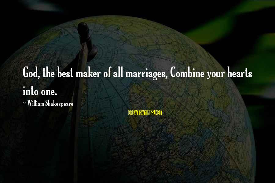 One Of Shakespeare's Best Sayings By William Shakespeare: God, the best maker of all marriages, Combine your hearts into one.