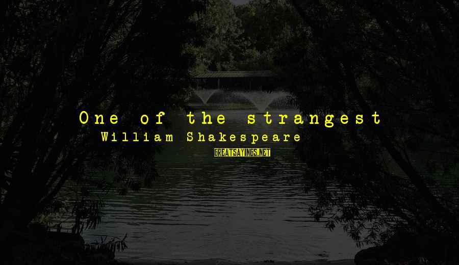 One Of Shakespeare's Best Sayings By William Shakespeare: One of the strangest events, however, happened in the first year of Elizabeth (1558), when