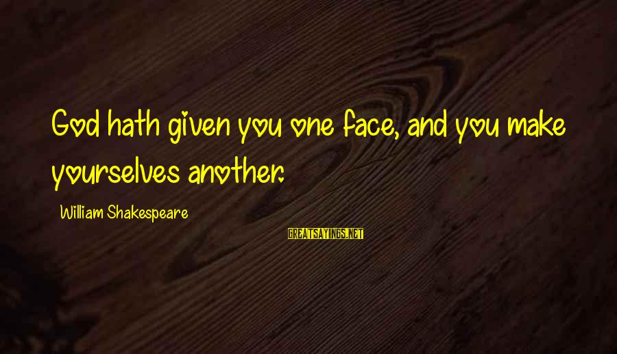 One Of Shakespeare's Best Sayings By William Shakespeare: God hath given you one face, and you make yourselves another.