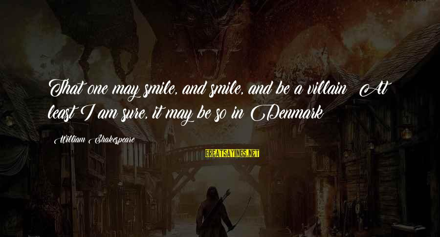 One Of Shakespeare's Best Sayings By William Shakespeare: That one may smile, and smile, and be a villain: At least I am sure,