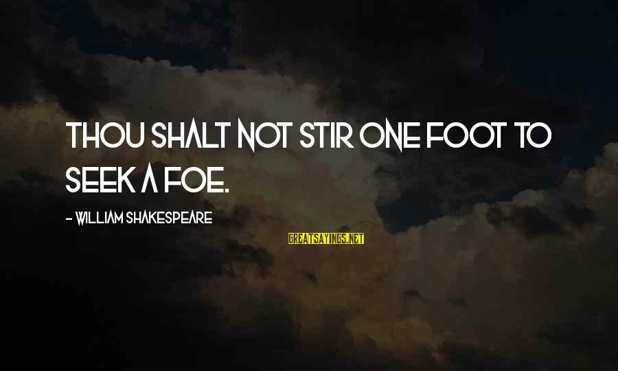 One Of Shakespeare's Best Sayings By William Shakespeare: Thou shalt not stir one foot to seek a foe.
