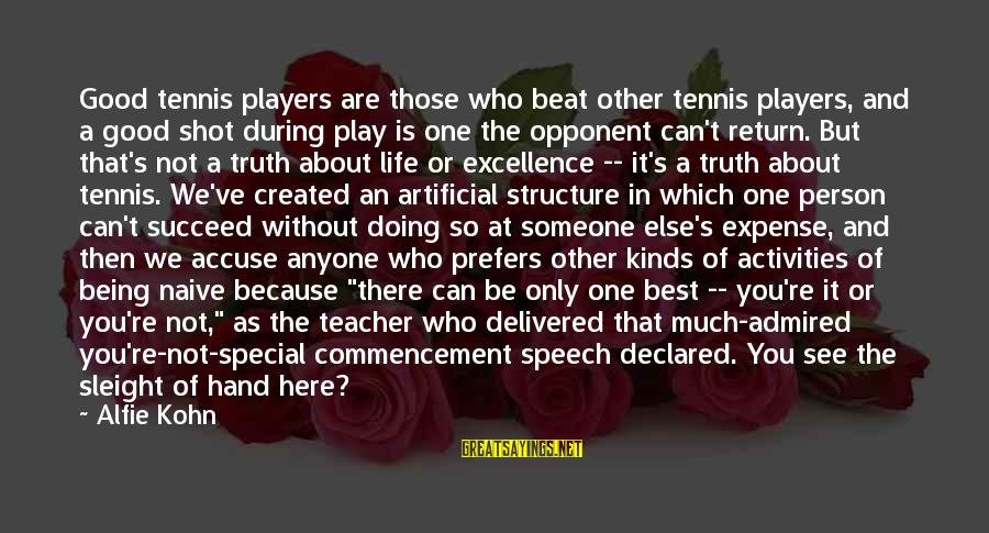 One Shot Life Sayings By Alfie Kohn: Good tennis players are those who beat other tennis players, and a good shot during