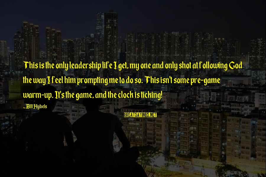 One Shot Life Sayings By Bill Hybels: This is the only leadership life I get, my one and only shot at following