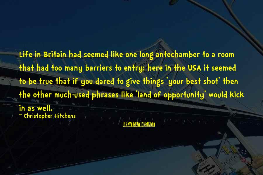 One Shot Life Sayings By Christopher Hitchens: Life in Britain had seemed like one long antechamber to a room that had too