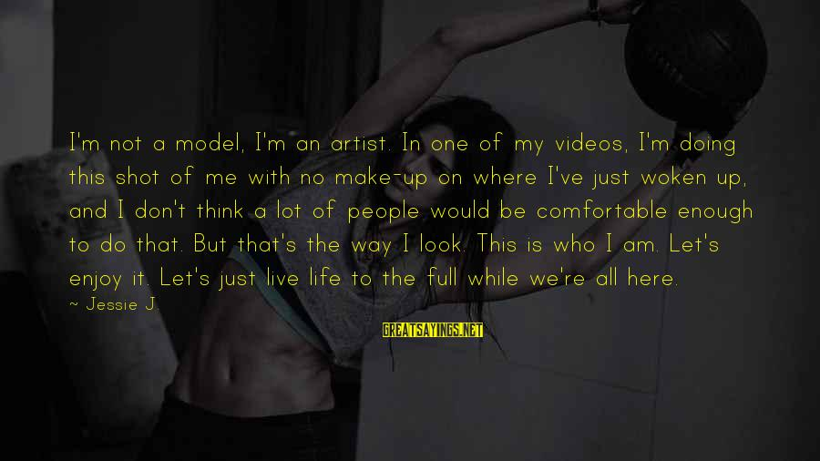 One Shot Life Sayings By Jessie J.: I'm not a model, I'm an artist. In one of my videos, I'm doing this
